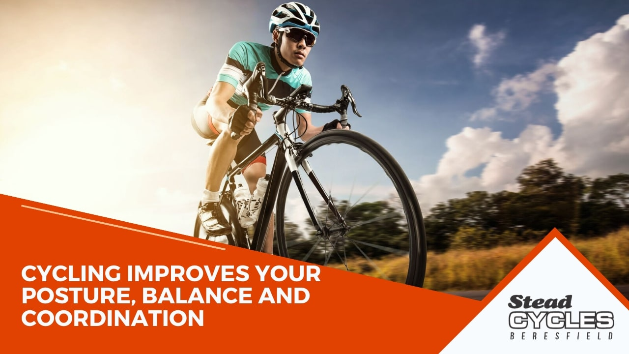Cycling improves your posture, balance and coordination.