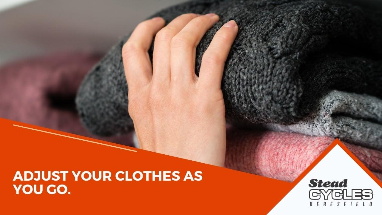 Adjust clothes as you go