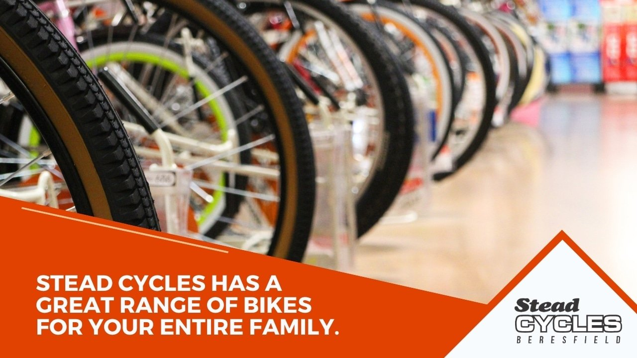 Stead Cycles has a Great Range of Bikes for Your Entire Family.