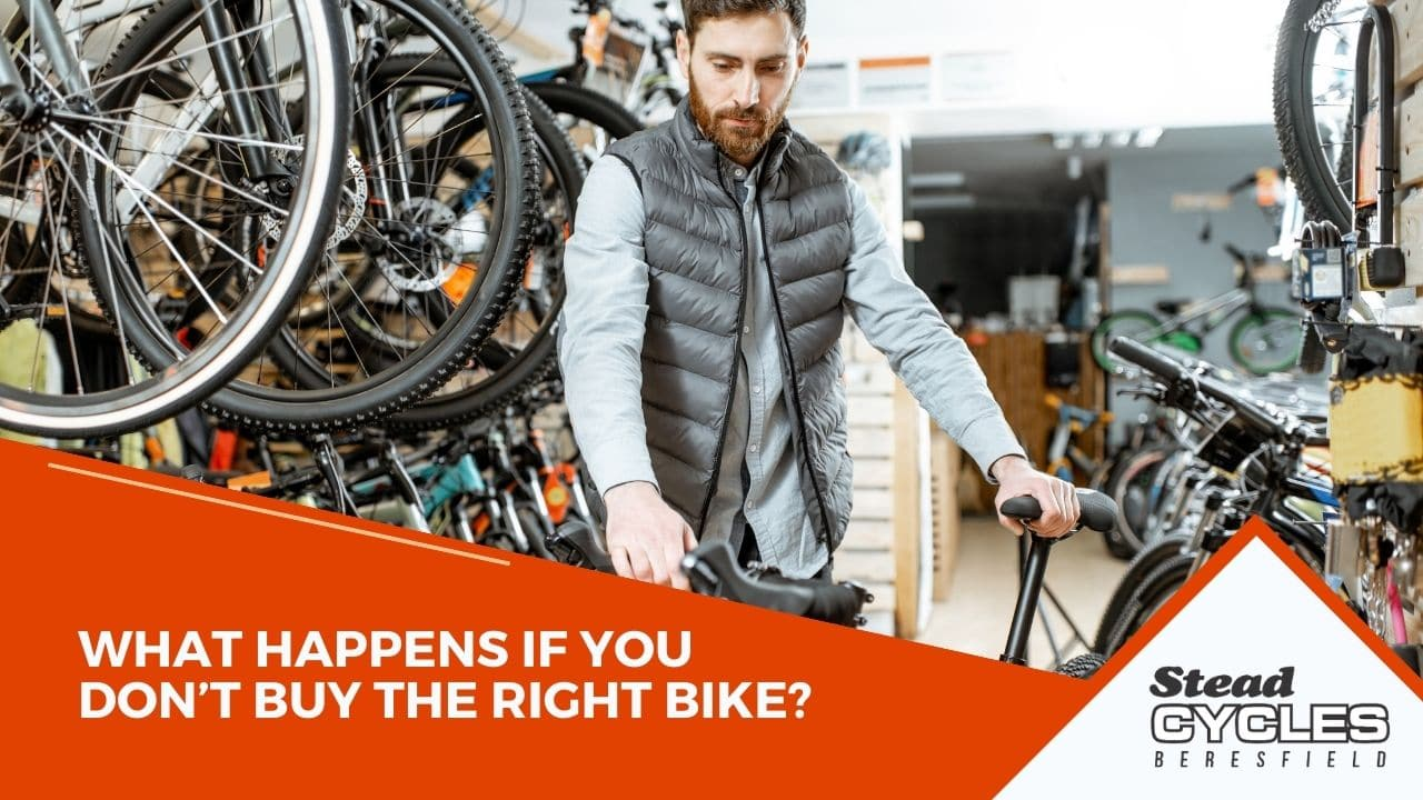 What Happens If You Don't Buy the Right Bike?